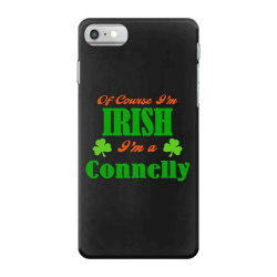 of course i'm irish connelly iPhone 7 Case | Artistshot