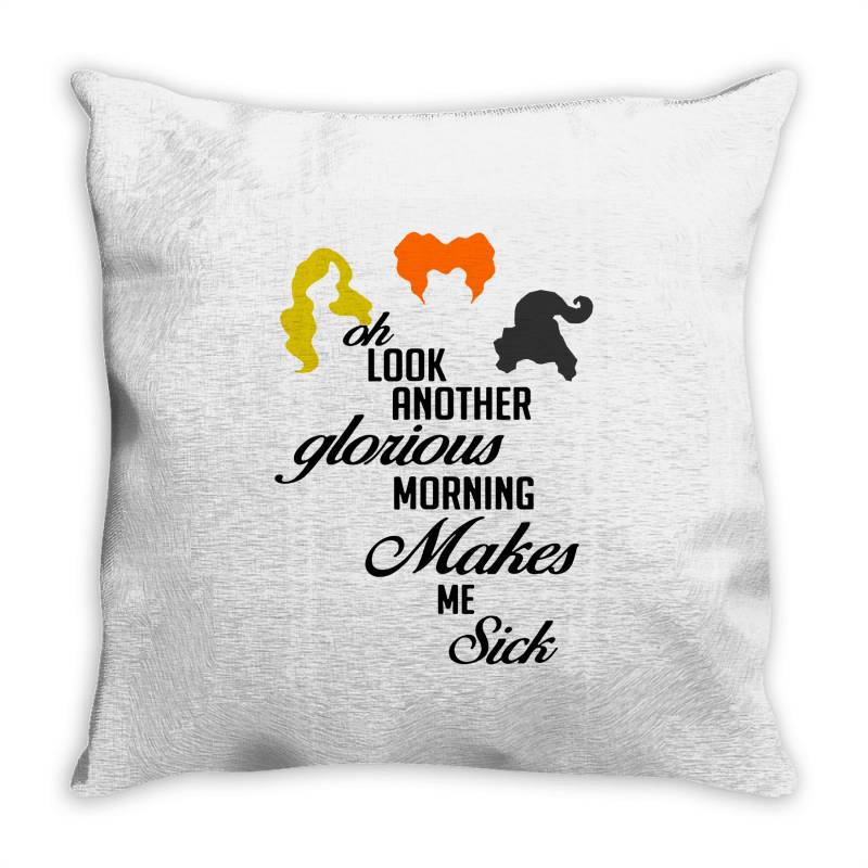 Oh Look Another Glorious Morning Makes Me Sick Throw Pillow | Artistshot