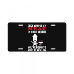 once you put my meat in your mouth License Plate | Artistshot