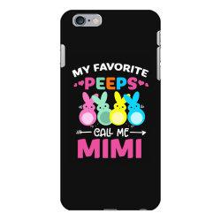 my favorite peeps call me mimi iPhone 6 Plus/6s Plus Case | Artistshot
