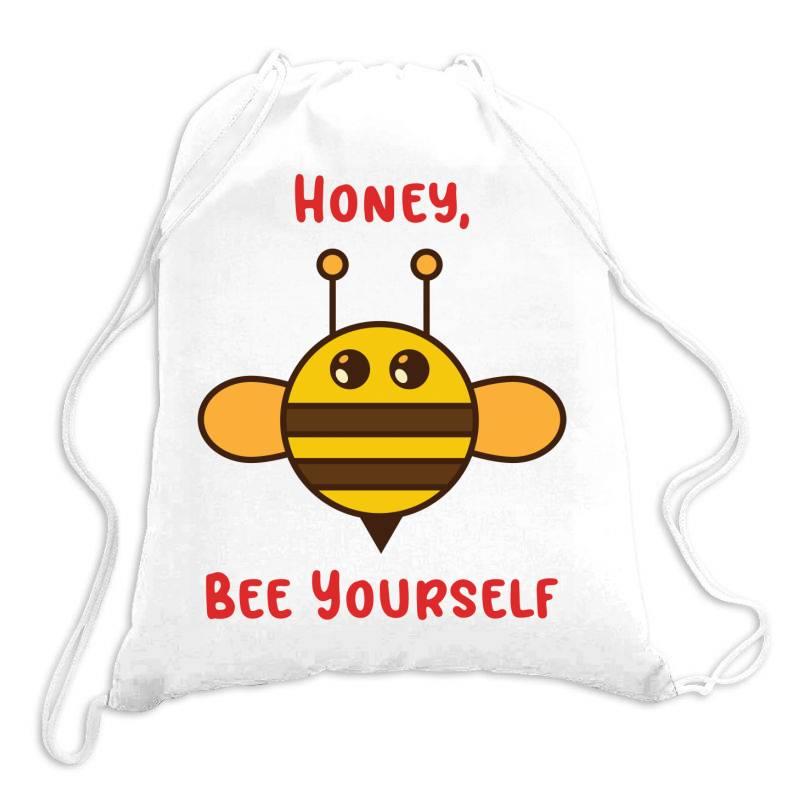 Honey, Bee Yourself Drawstring Bags | Artistshot