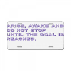 Arise, Awake and do not stop until the goal is reached. License Plate | Artistshot