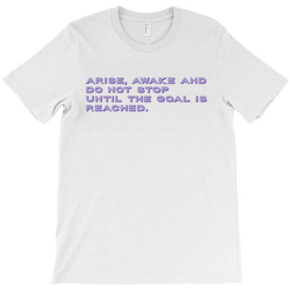 Arise, Awake And Do Not Stop Until The Goal Is Reached. T-shirt Designed By Priyatheartist