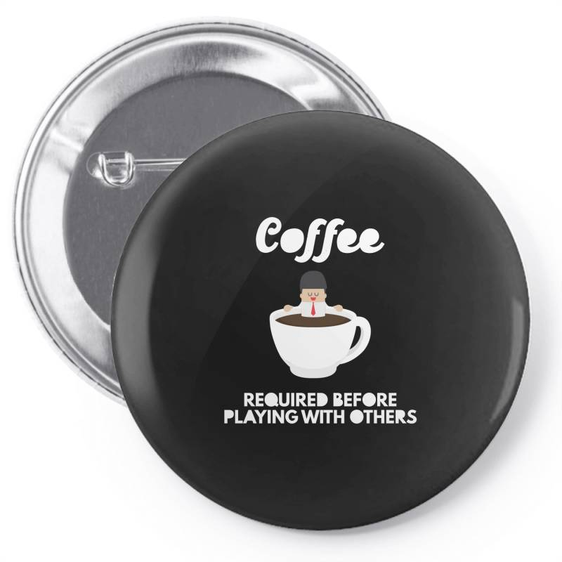 Coffee Before Playing Pin-back Button | Artistshot