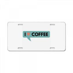 i love coffee License Plate   Artistshot