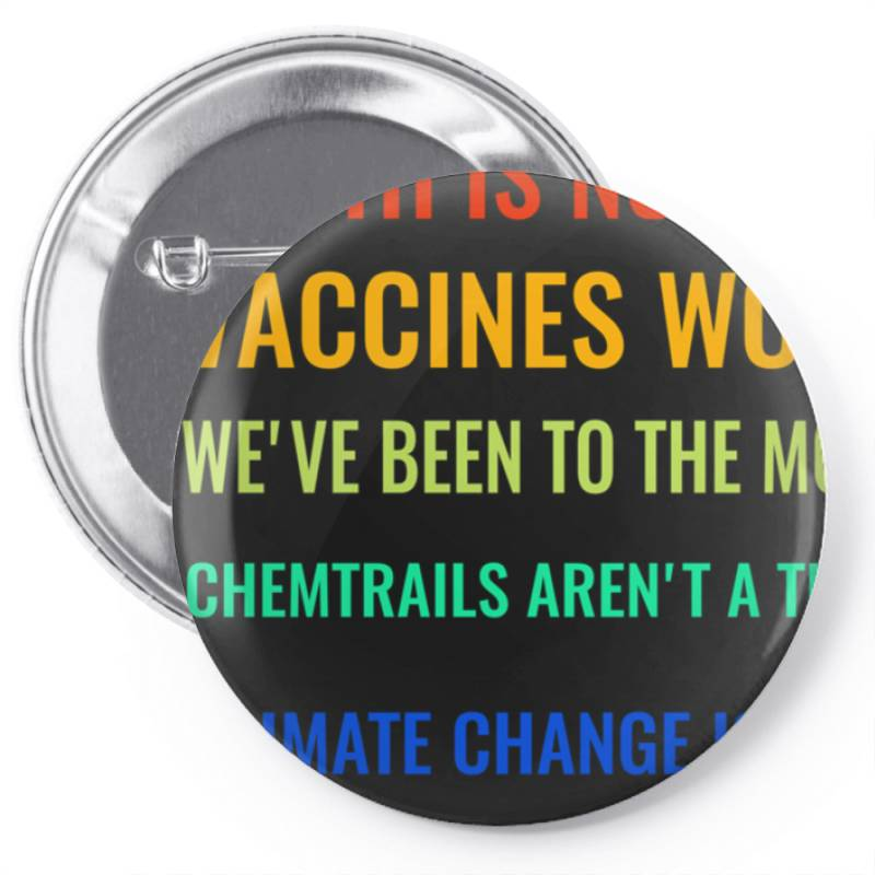 Earth Is Not Flat! Vaccines Work! We&x27;ve Been To The Moon! Chemtrai Pin-back Button | Artistshot