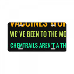earth is not flat! vaccines work! we&x27;ve been to the moon! chemtrai License Plate | Artistshot