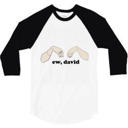 ew, david   schitt&x27;s creek classic t shirt 3/4 Sleeve Shirt | Artistshot