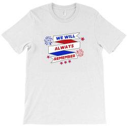 We Will Always Remember T-Shirt | Artistshot