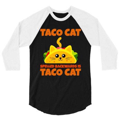 Tacocat Spelled Backwards Taco Cat 3/4 Sleeve Shirt Designed By Papa Boutique