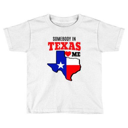State Of Texas Somebody Loves Me Toddler T-shirt Designed By Mirazjason