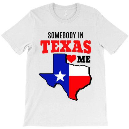 State Of Texas Somebody Loves Me T-shirt Designed By Mirazjason