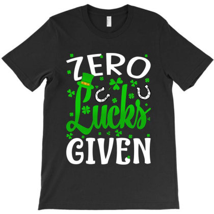 St Patrick's Day Zero Lucks Given T-shirt Designed By Mirazjason