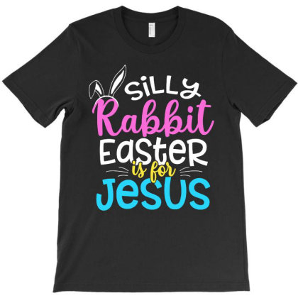 Silly Rabbit Easter Is For Jesus Christian T-shirt Designed By Mostwanted