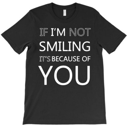 Smiling Because Of You T-shirt Designed By Mostwanted