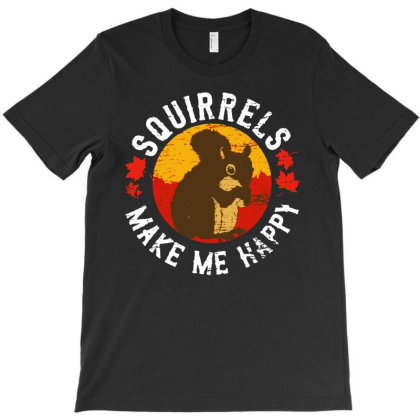 Squirrels Make Me Happy T-shirt Designed By Mostwanted