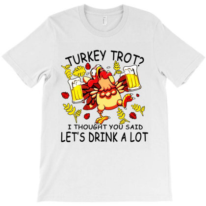 Turkey Trot Let's Drink A Lot 5k Run Beer T-shirt Designed By Mirazjason