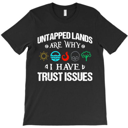 Untapped Lands Trust Issues Magic Geek Great Cool T-shirt Designed By Mirazjason