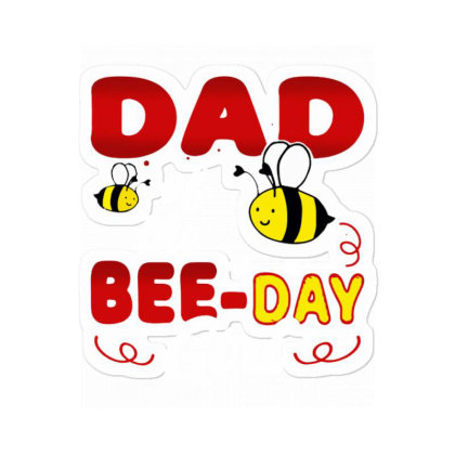 Dad Of The Bee Day Girl Hive Party Matching Sticker Designed By Suettan