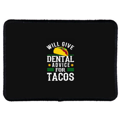 Will Give Dental Advice For Tacos Funny Dentist Student Rectangle Patch Designed By Mirazjason