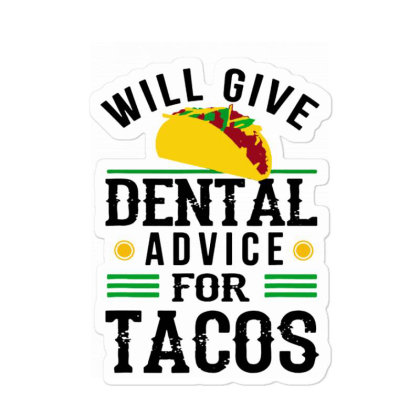 Will Give Dental Advice For Tacos Funny Dentist Student Sticker Designed By Mirazjason