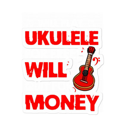 Will Play Ukulele For Free Will Sticker Designed By Mirazjason