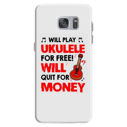 Will Play Ukulele For Free Will Samsung Galaxy S7 Case Designed By Mirazjason