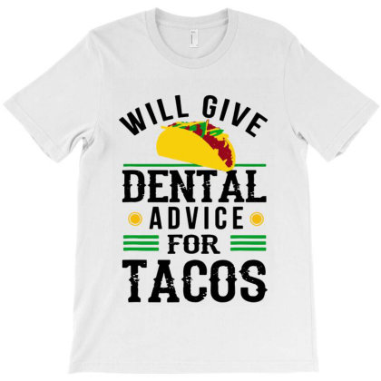 Will Give Dental Advice For Tacos Funny Dentist Student T-shirt Designed By Mirazjason
