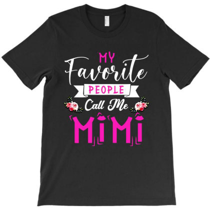 Womens My Favorite People Call Me Mimi Mother's Day T-shirt Designed By Mirazjason