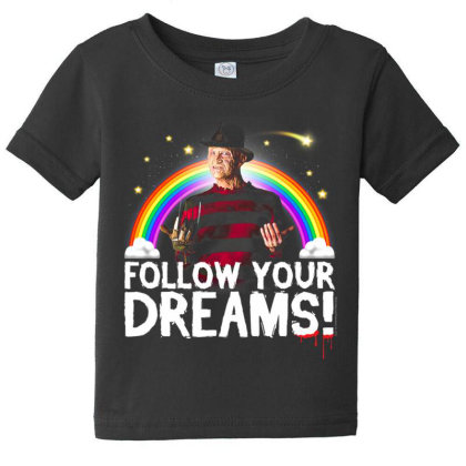 Night.mare  On  Elm Street  Fred .dy  Follow Your  Dreams T Shirt Baby Tee Designed By Tegan8688