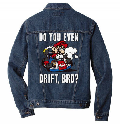 Nin.ten.do  Ma  Kart Do You Even Drift Bro  T Shirt Men Denim Jacket Designed By Tegan8688