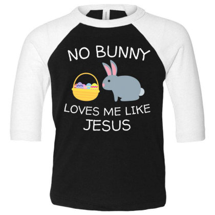 No Bunny Loves Me Like Jesus Funny Kid's Easter Christian T Shirt Toddler 3/4 Sleeve Tee Designed By Tegan8688