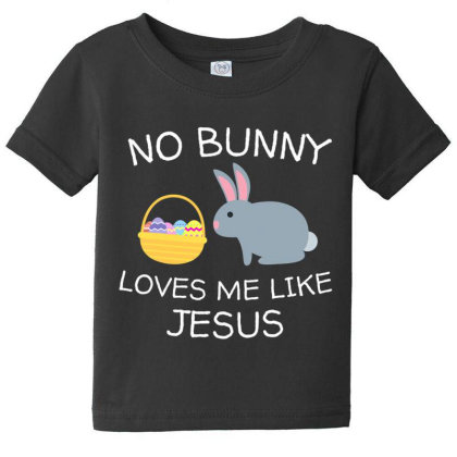 No Bunny Loves Me Like Jesus Funny Kid's Easter Christian T Shirt Baby Tee Designed By Tegan8688