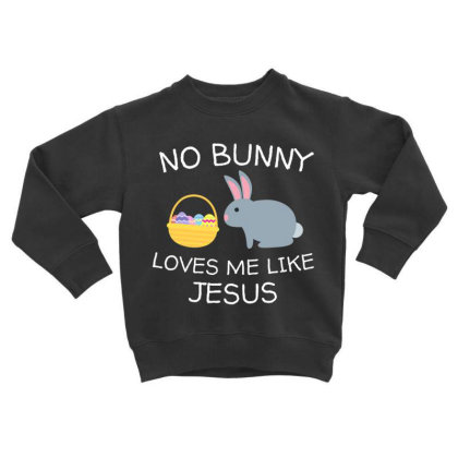 No Bunny Loves Me Like Jesus Funny Kid's Easter Christian T Shirt Toddler Sweatshirt Designed By Tegan8688