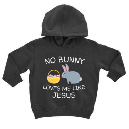 No Bunny Loves Me Like Jesus Funny Kid's Easter Christian T Shirt Toddler Hoodie Designed By Tegan8688