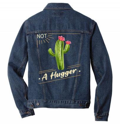 Not A Hug.ger Cac.tus Shirt Funny   Sarcastic T Shirt Men Denim Jacket Designed By Tegan8688