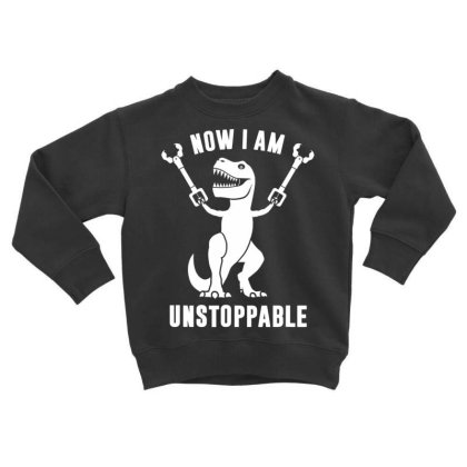 Now I Am  Uns.top.pable    T Rex  T Shirt Toddler Sweatshirt Designed By Tegan8688