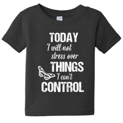 Today I Will Not Stress Over Things I Can't Control Baby Tee Designed By Cypryanus