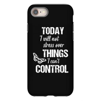 Today I Will Not Stress Over Things I Can't Control Iphone 8 Case Designed By Cypryanus