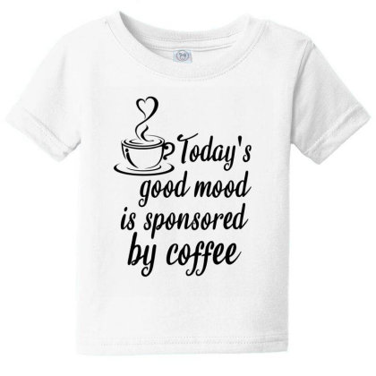 Today's Good Mood Is Sponsored By Coffee Baby Tee Designed By Cypryanus