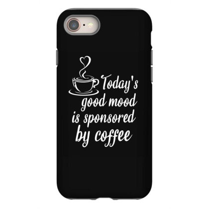 Today's Good Mood Is Sponsored By Coffee Iphone 8 Case Designed By Cypryanus