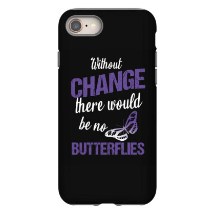 Without Change There Would Be No Butterflies Iphone 8 Case Designed By Cypryanus