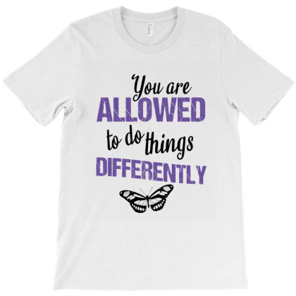 You Are Allowed To Do Things Differently T-shirt Designed By Cypryanus