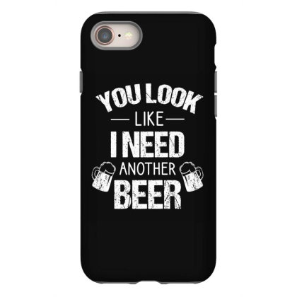 You Look Like I Need Another Beer Iphone 8 Case Designed By Cypryanus
