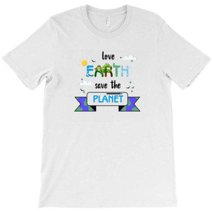 Love Earth Save The Planet T-shirt Designed By Akin