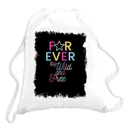For Ever Be Wild And Free Drawstring Bags Designed By Articraftsecr