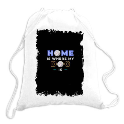 Home Is Where My Dog Is Drawstring Bags Designed By Articraftsecr