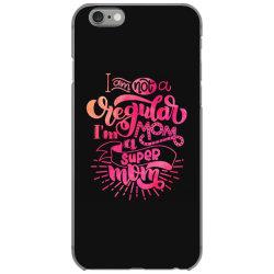 I'm Not A Regular Mom I'm A Super Mom iPhone 6/6s Case   Artistshot