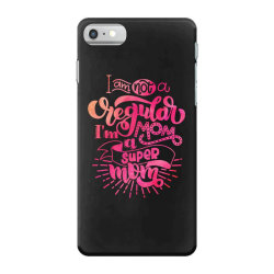 I'm Not A Regular Mom I'm A Super Mom iPhone 7 Case | Artistshot
