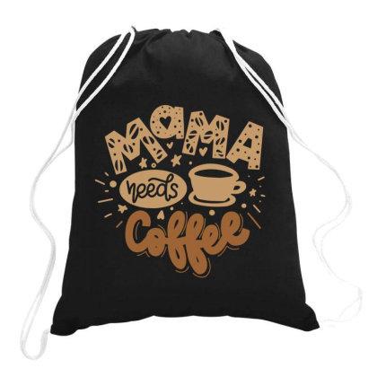 Mama Needs Coffee Drawstring Bags Designed By Qudkin